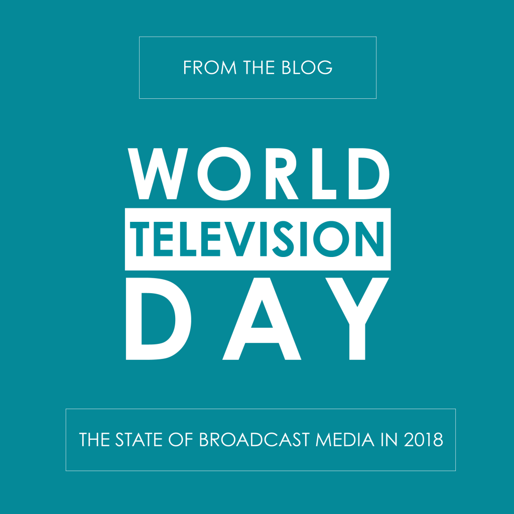 World Television Day: The State of Broadcast Media in 2018 - reedandassociatesmarketing.com